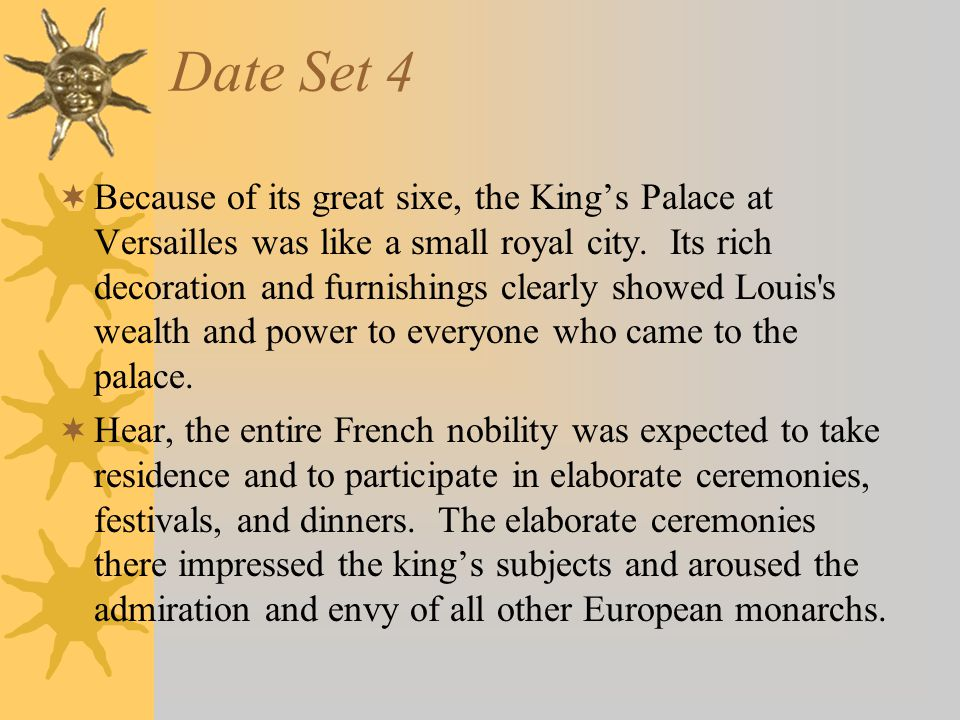 Date Set 4  Because of its great sixe, the King's Palace at Versailles was like a small royal city.
