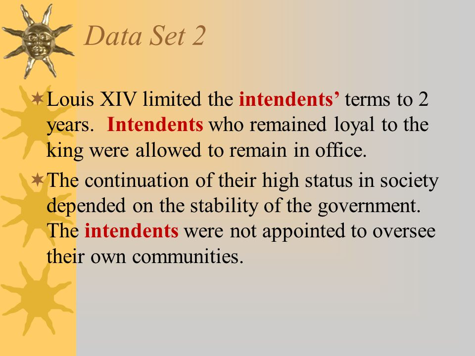 Data Set 2  Louis XIV limited the intendents' terms to 2 years.