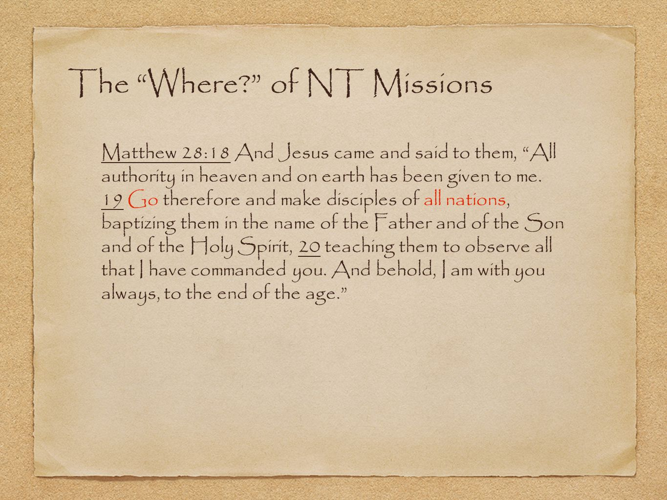 The Where? of NT Missions Matthew 28:18 And Jesus came and said to them, All authority in heaven and on earth has been given to me.