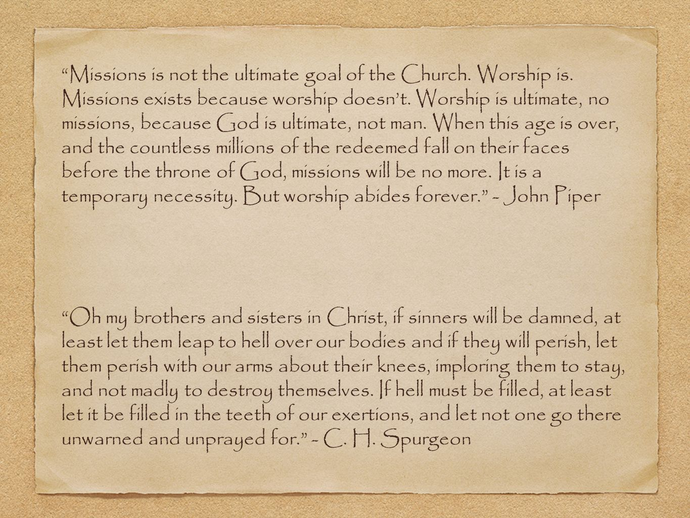 Missions is not the ultimate goal of the Church.Worship is.