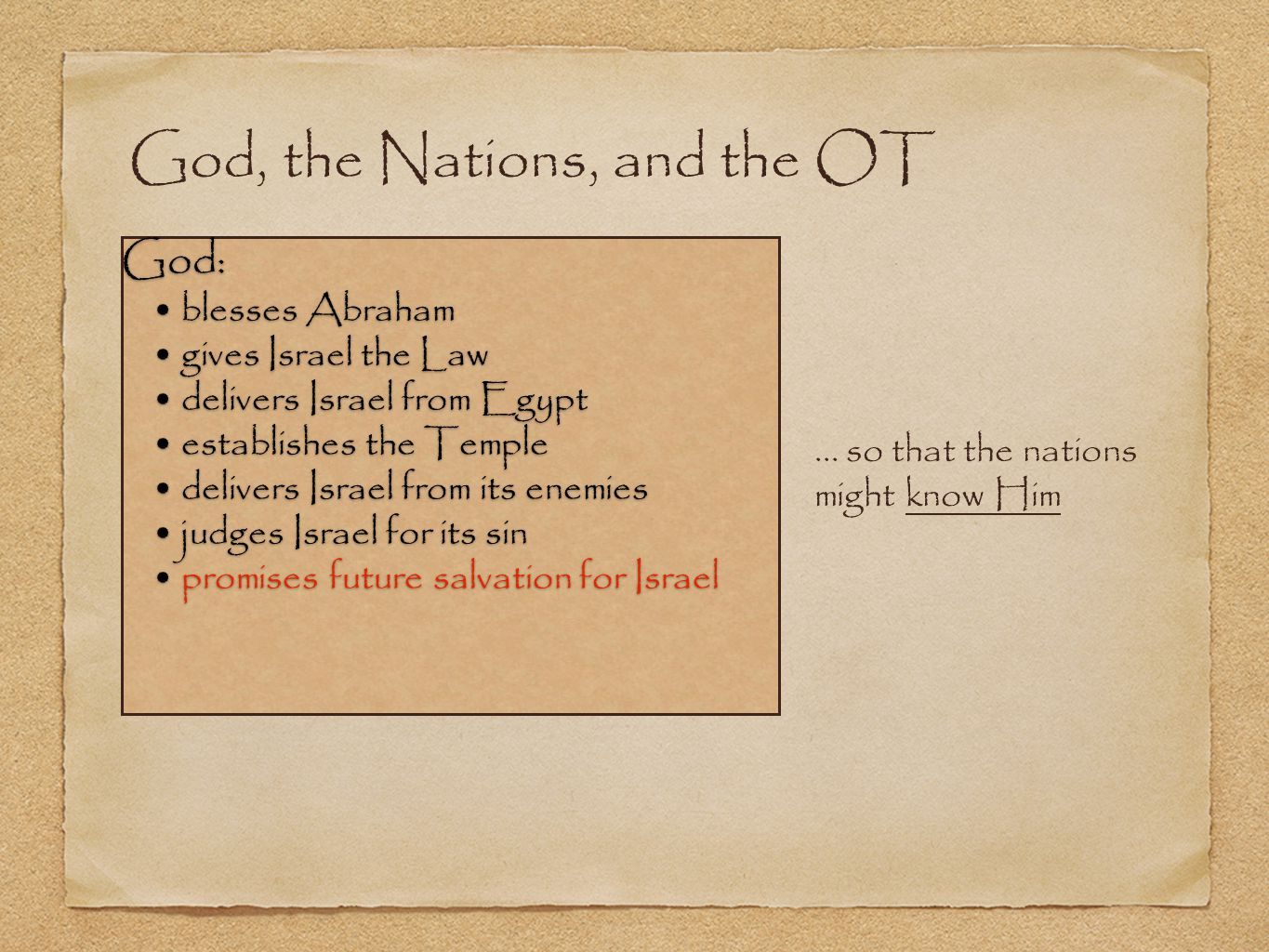 God, the Nations, and the OT God: blesses Abraham blesses Abraham gives Israel the Law gives Israel the Law delivers Israel from Egypt delivers Israel from Egypt establishes the Temple establishes the Temple delivers Israel from its enemies delivers Israel from its enemies judges Israel for its sin judges Israel for its sin promises future salvation for Israel promises future salvation for Israel...