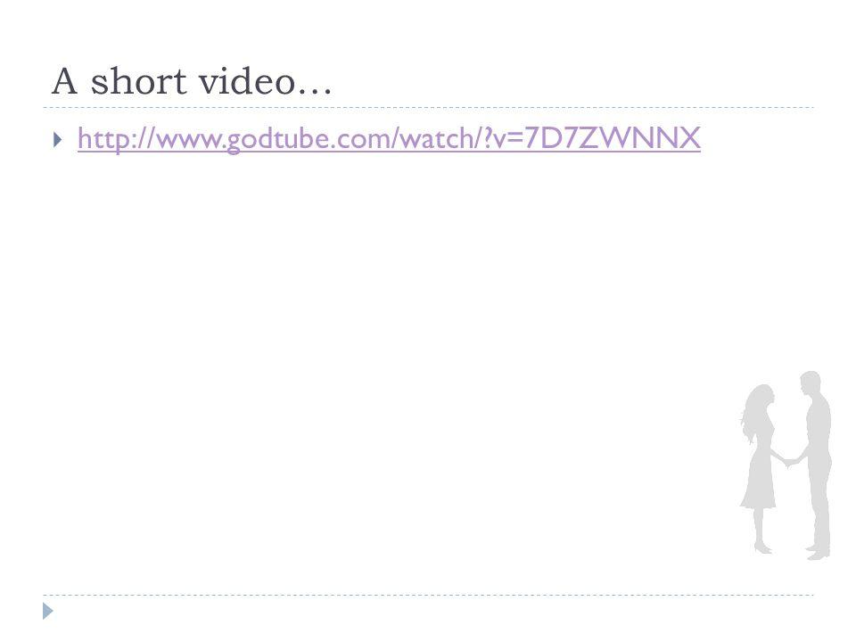 A short video…  http://www.godtube.com/watch/?v=7D7ZWNNX http://www.godtube.com/watch/?v=7D7ZWNNX