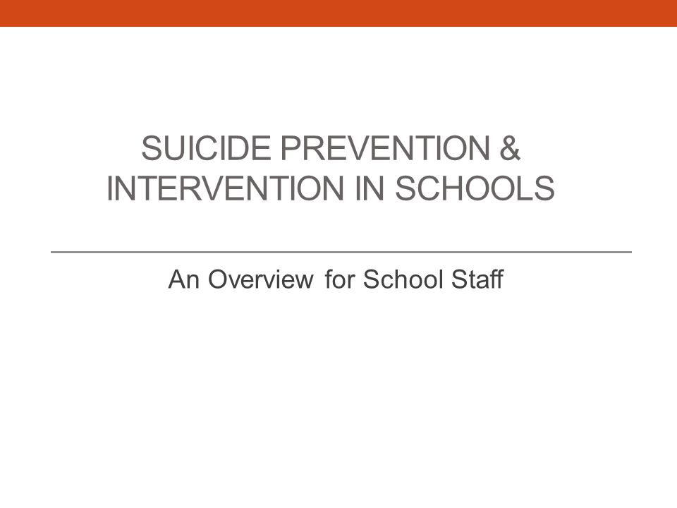 SUICIDE PREVENTION & INTERVENTION IN SCHOOLS An Overview for School Staff