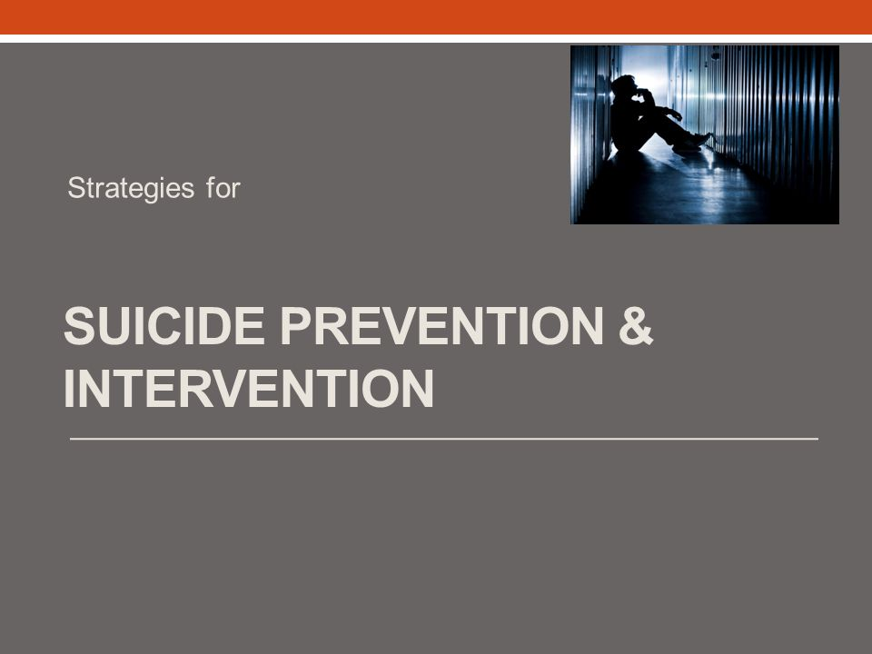 SUICIDE PREVENTION & INTERVENTION Strategies for
