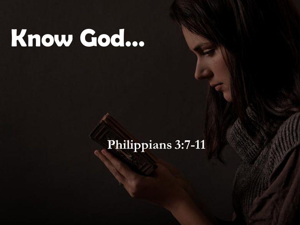 Know God… Philippians 3:7-11