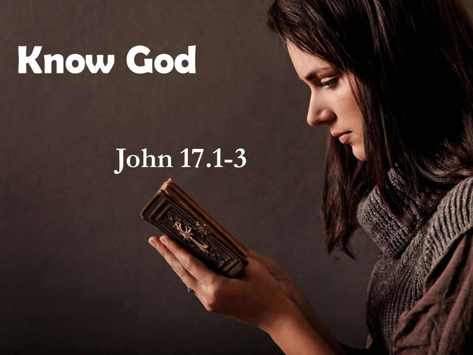 Know God John 17.1-3