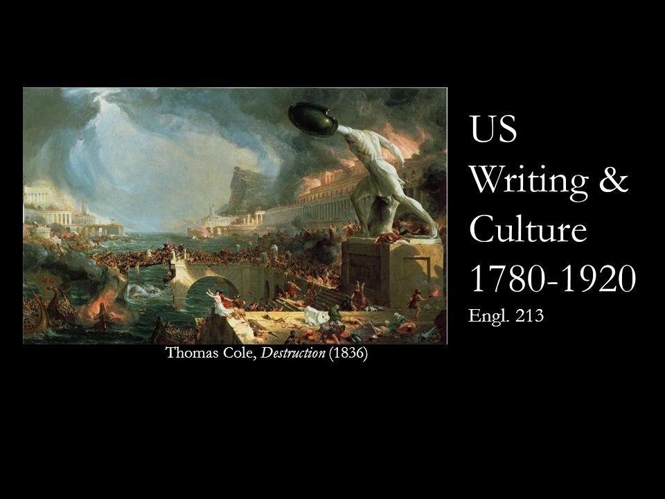 US Writing & Culture 1780-1920 Engl. 213 Thomas Cole, Destruction (1836)