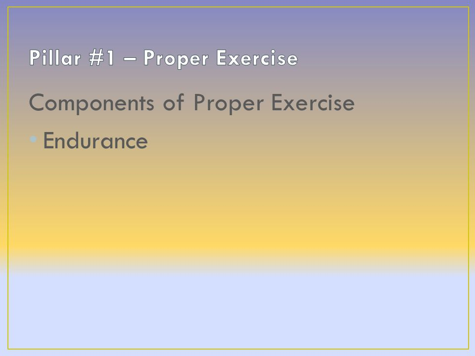 Components of Proper Exercise Endurance Flexibility