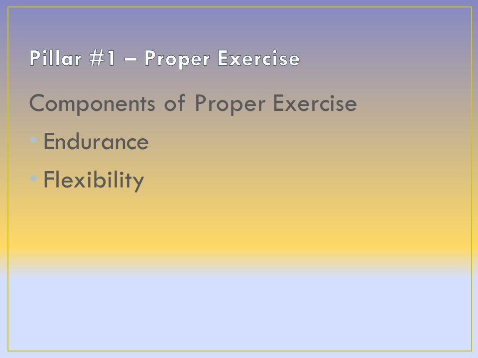 Components of Proper Exercise Endurance Flexibility