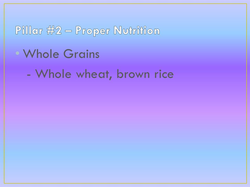 Whole Grains - Whole wheat, brown rice