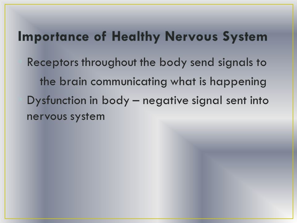 Receptors throughout the body send signals to the brain communicating what is happening Dysfunction in body – negative signal sent into nervous system