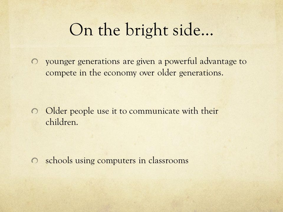 On the bright side… younger generations are given a powerful advantage to compete in the economy over older generations.