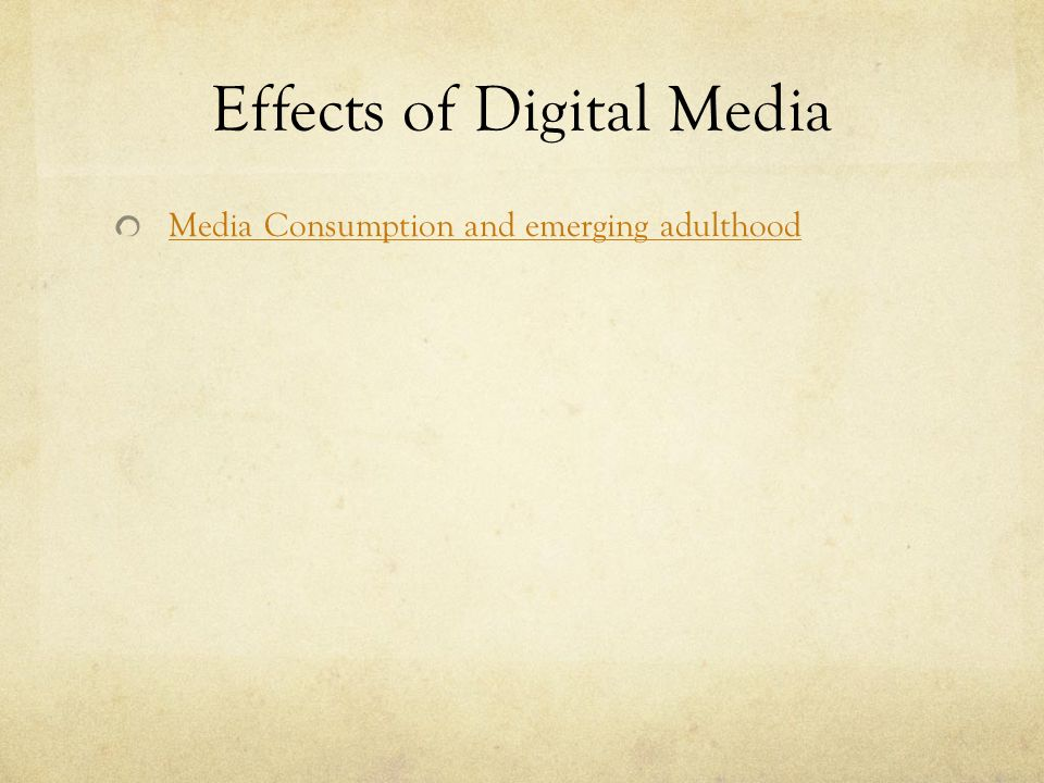 Effects of Digital Media Media Consumption and emerging adulthood