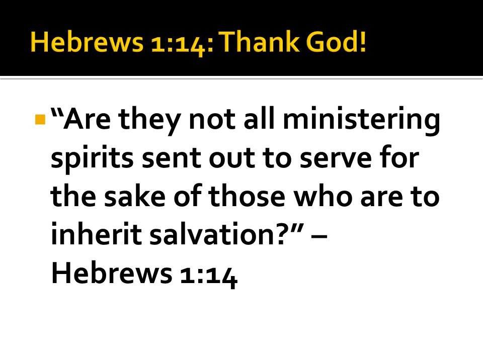 """ """"Are they not all ministering spirits sent out to serve for the sake of those who are to inherit salvation?"""" – Hebrews 1:14"""
