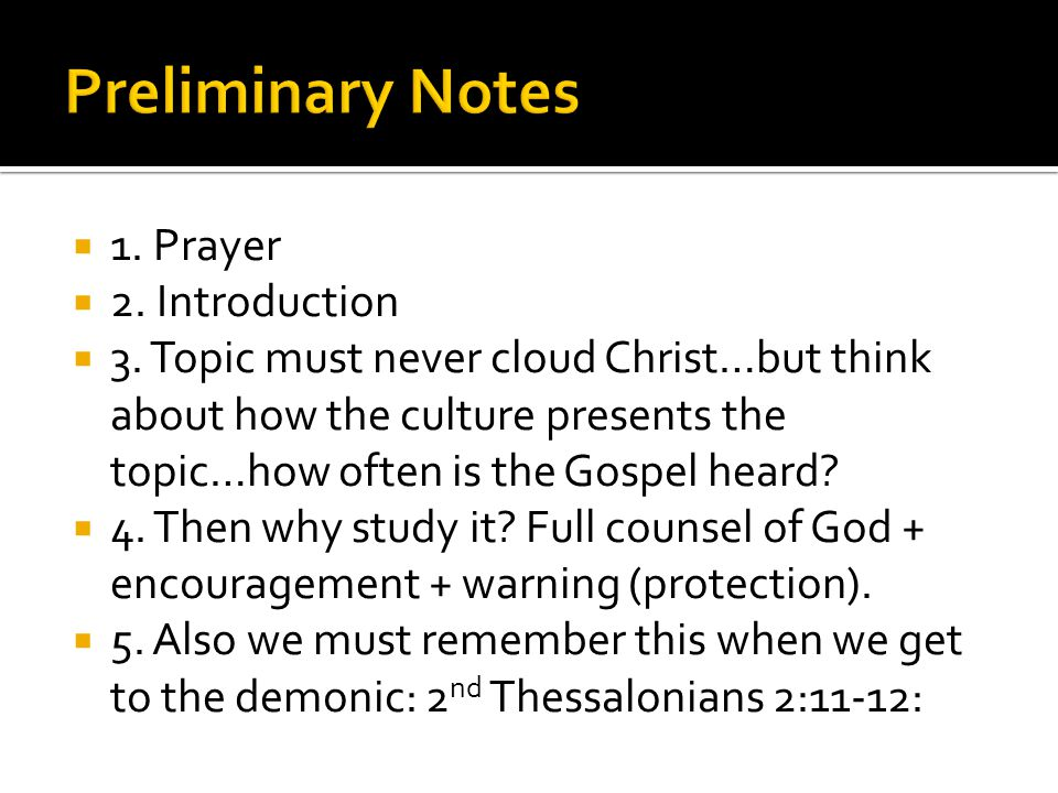  1. Prayer  2. Introduction  3. Topic must never cloud Christ…but think about how the culture presents the topic…how often is the Gospel heard?  4