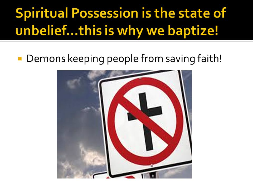  Demons keeping people from saving faith!