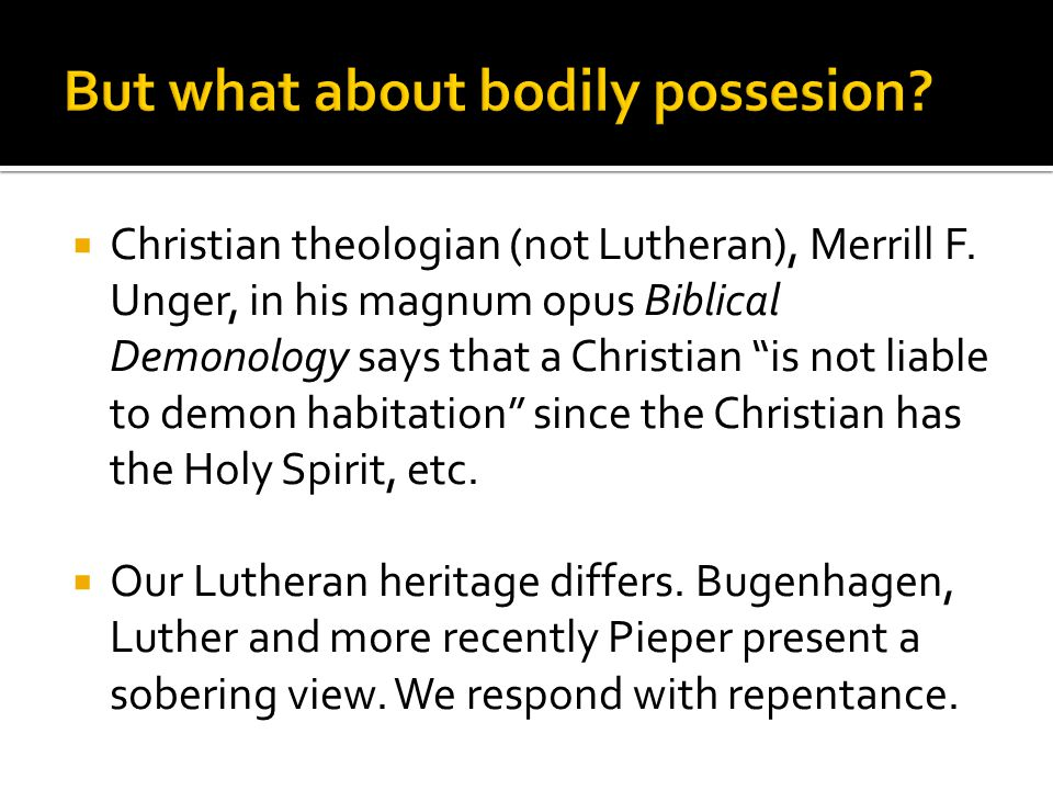 """ Christian theologian (not Lutheran), Merrill F. Unger, in his magnum opus Biblical Demonology says that a Christian """"is not liable to demon habitati"""