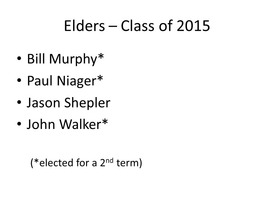 Elders – Class of 2015 Bill Murphy* Paul Niager* Jason Shepler John Walker* (*elected for a 2 nd term)