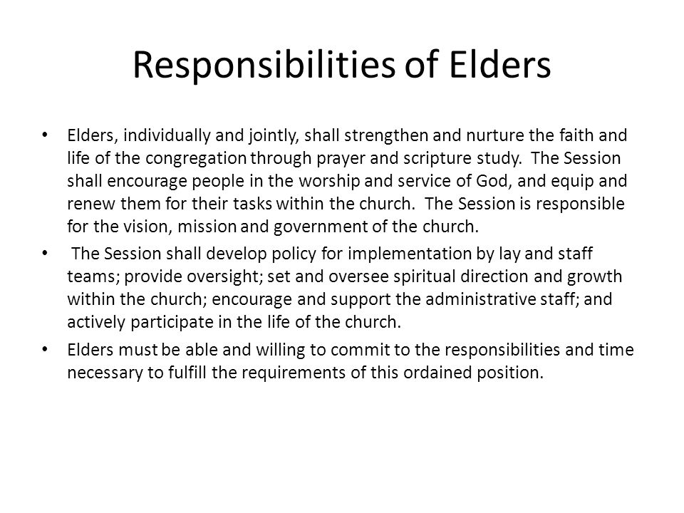 Responsibilities of Elders Elders, individually and jointly, shall strengthen and nurture the faith and life of the congregation through prayer and scripture study.