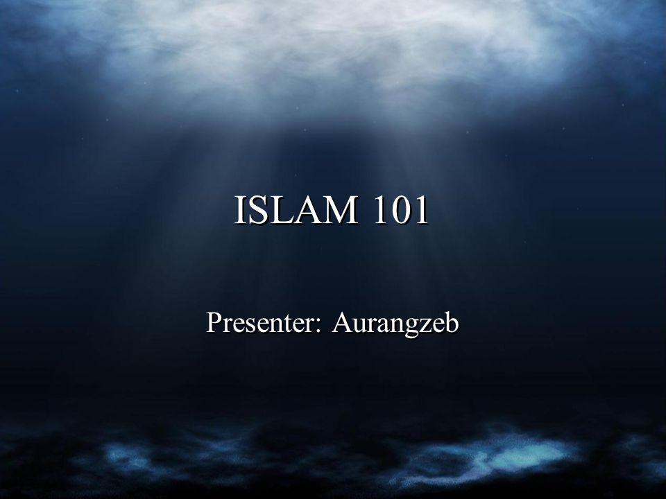 ISLAM 101 Presenter: Aurangzeb