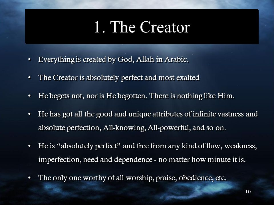 10 1.The Creator Everything is created by God, Allah in Arabic.