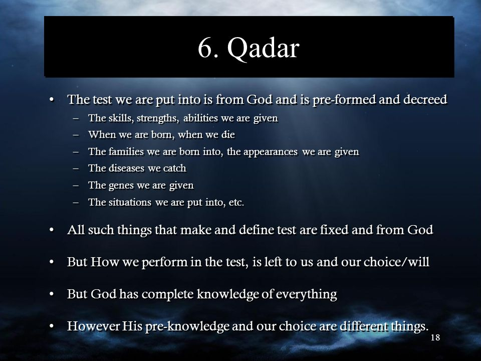 18 6. Qadar The test we are put into is from God and is pre-formed and decreed –The skills, strengths, abilities we are given –When we are born, when