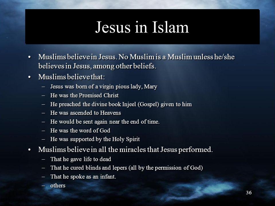 36 Jesus in Islam Muslims believe in Jesus.