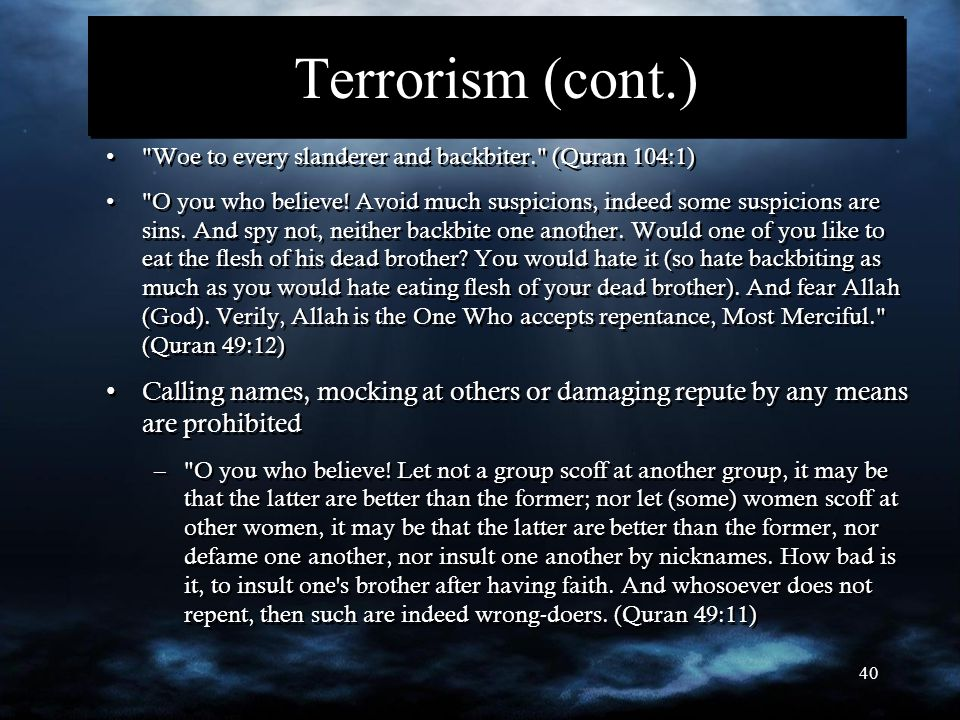 40 Terrorism (cont.) Woe to every slanderer and backbiter. (Quran 104:1) O you who believe.