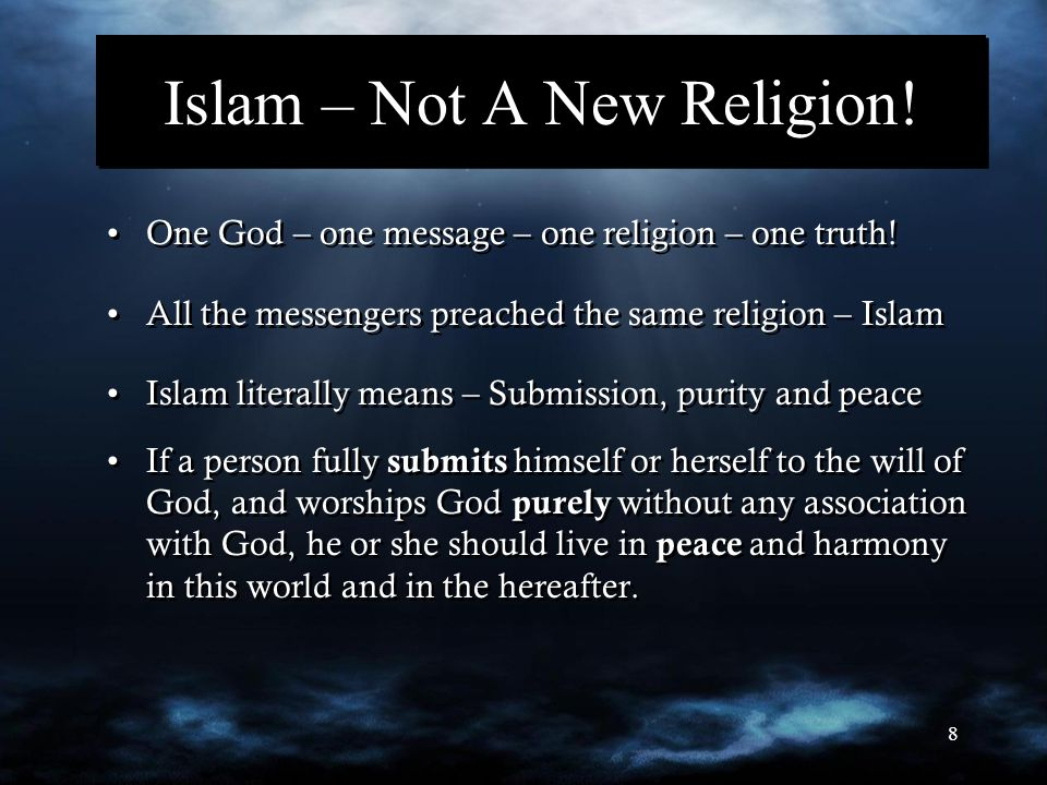 8 Islam – Not A New Religion! One God – one message – one religion – one truth! All the messengers preached the same religion – Islam Islam literally