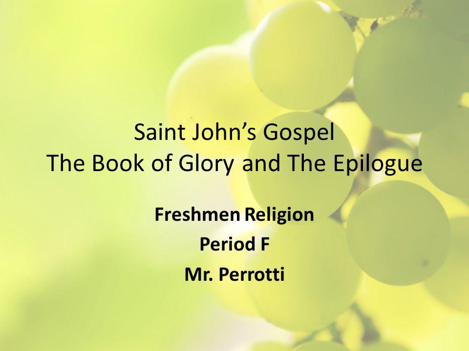 Saint John's Gospel The Book of Glory and The Epilogue Freshmen Religion Period F Mr. Perrotti