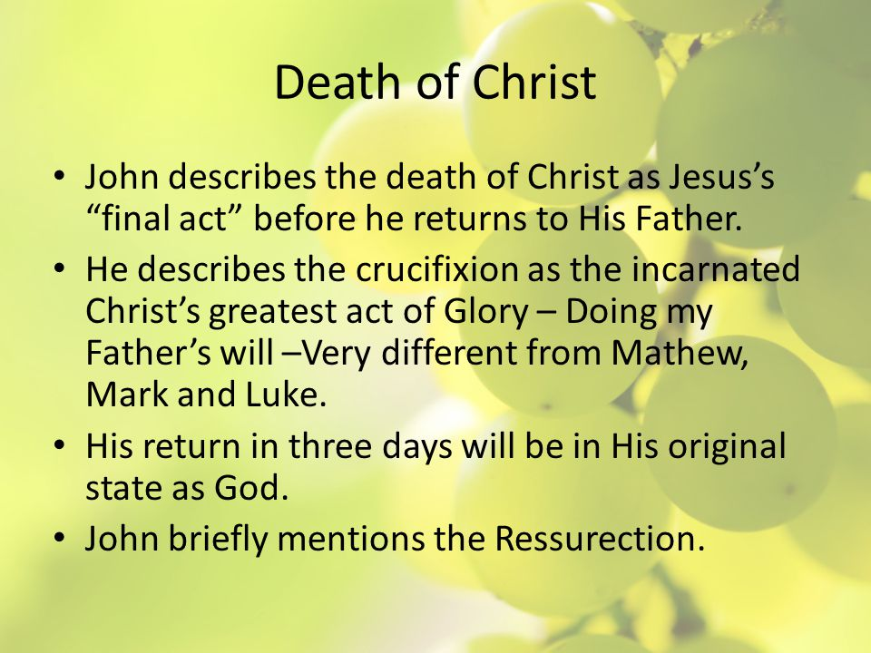 Death of Christ John describes the death of Christ as Jesus's final act before he returns to His Father.