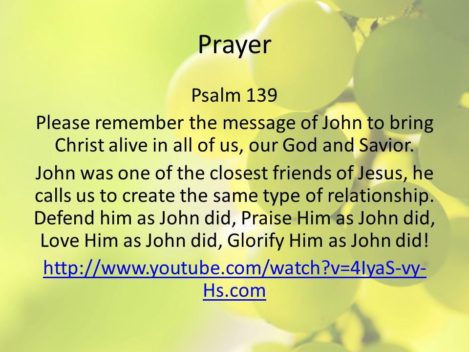 Prayer Psalm 139 Please remember the message of John to bring Christ alive in all of us, our God and Savior.