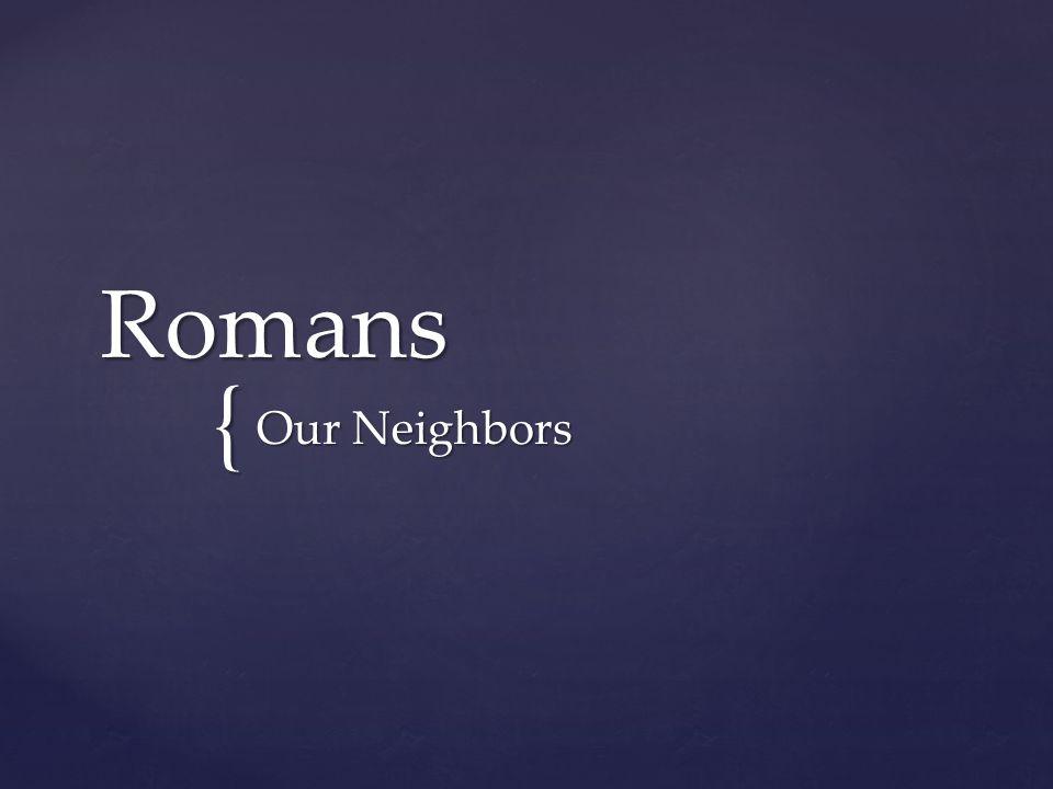{ Romans Our Neighbors