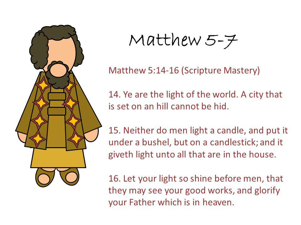 Matthew 5-7 Matthew 5:14-16 (Scripture Mastery) 14.