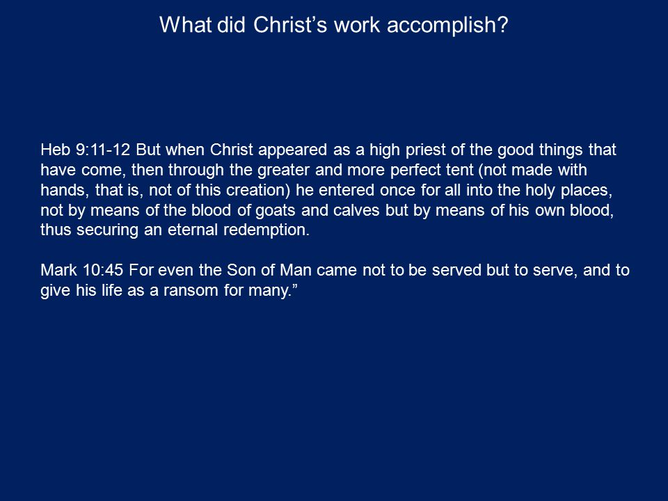 What did Christ's work accomplish? Heb 9:11-12 But when Christ appeared as a high priest of the good things that have come, then through the greater a