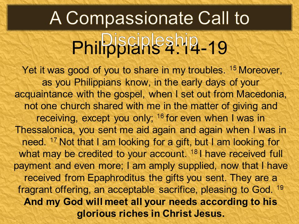 Philippians 4:14-19 Yet it was good of you to share in my troubles.