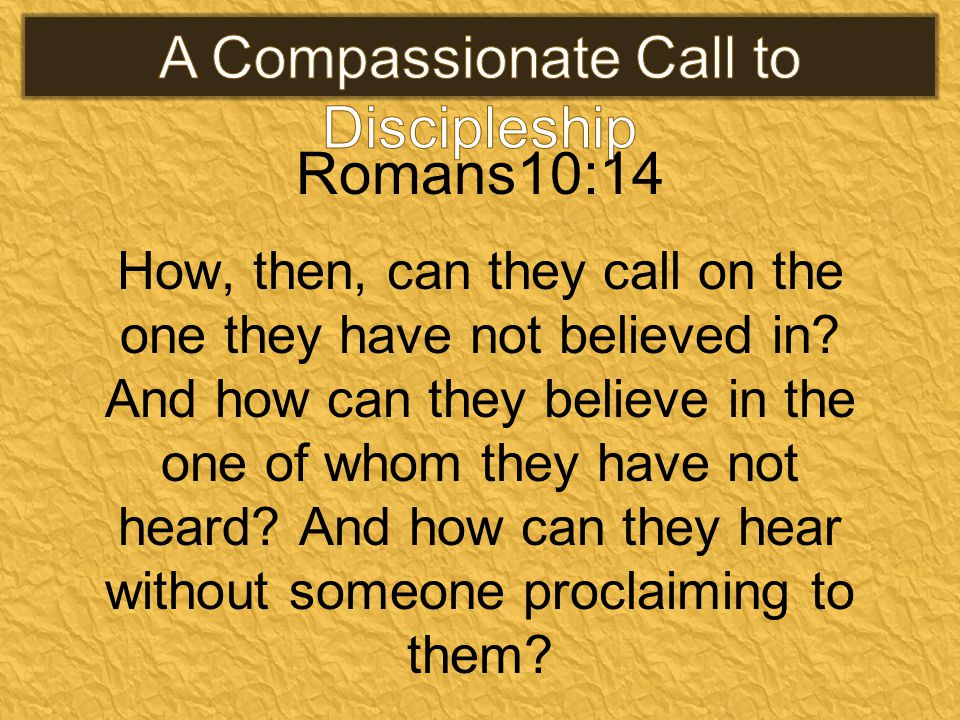 Romans10:14 How, then, can they call on the one they have not believed in.