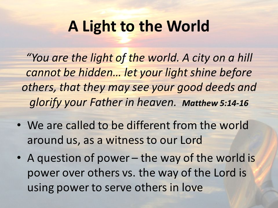 A Light to the World You are the light of the world.