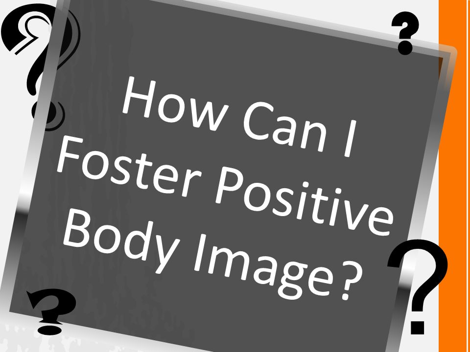 How Can I Foster Positive Body Image