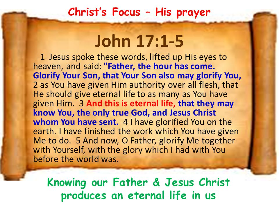 John 17:1-5 1 Jesus spoke these words, lifted up His eyes to heaven, and said: Father, the hour has come.