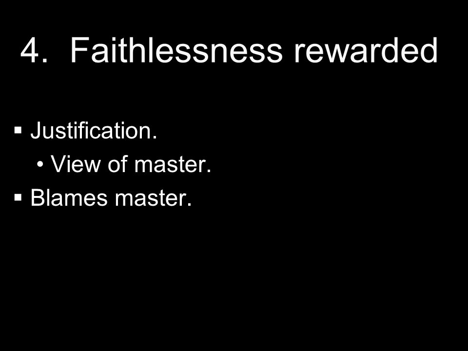 4. 4. Faithlessness rewarded   Justification. View of master.   Blames master.
