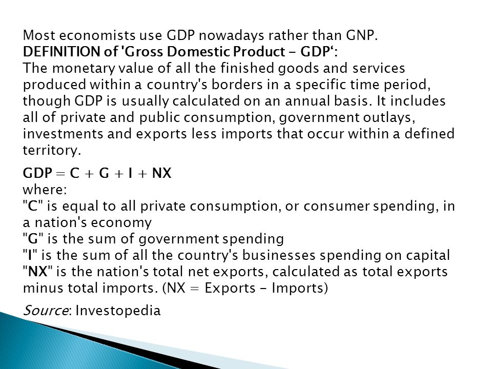 Most economists use GDP nowadays rather than GNP.