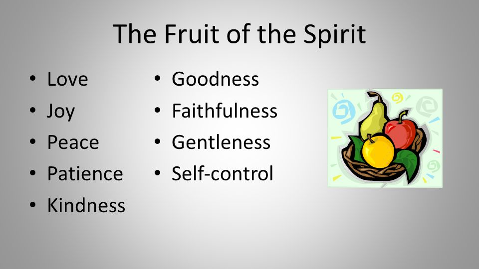 The Fruit of the Spirit Love Joy Peace Patience Kindness Goodness Faithfulness Gentleness Self-control