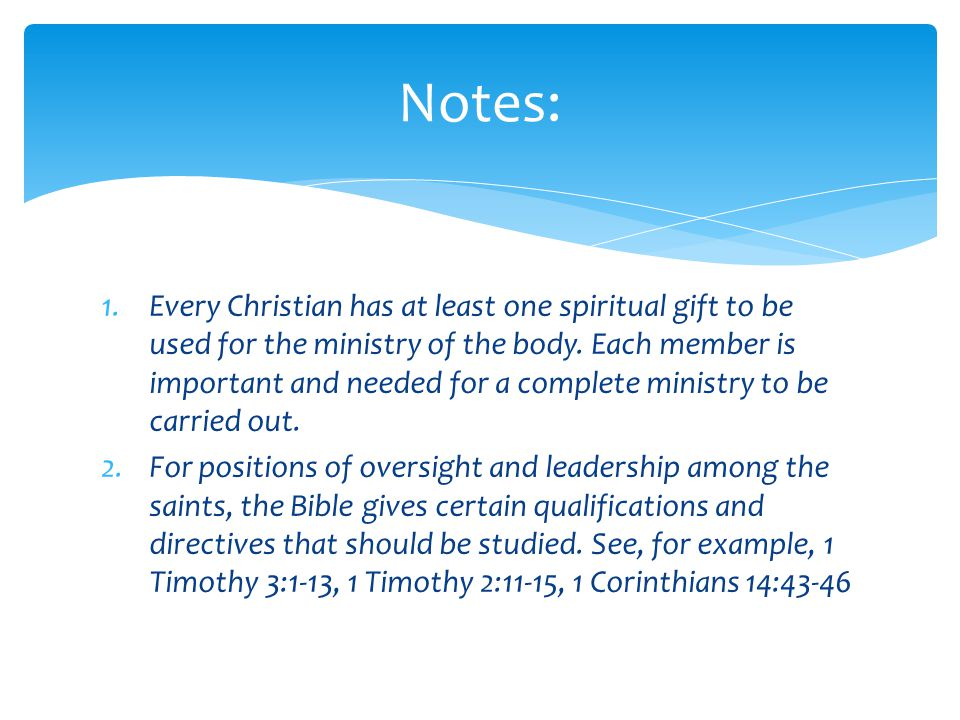1.Every Christian has at least one spiritual gift to be used for the ministry of the body.