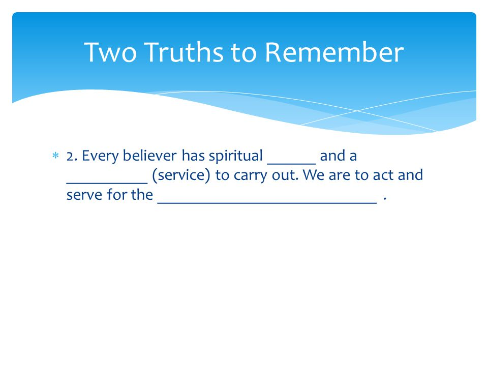  2. Every believer has spiritual ______ and a __________ (service) to carry out.