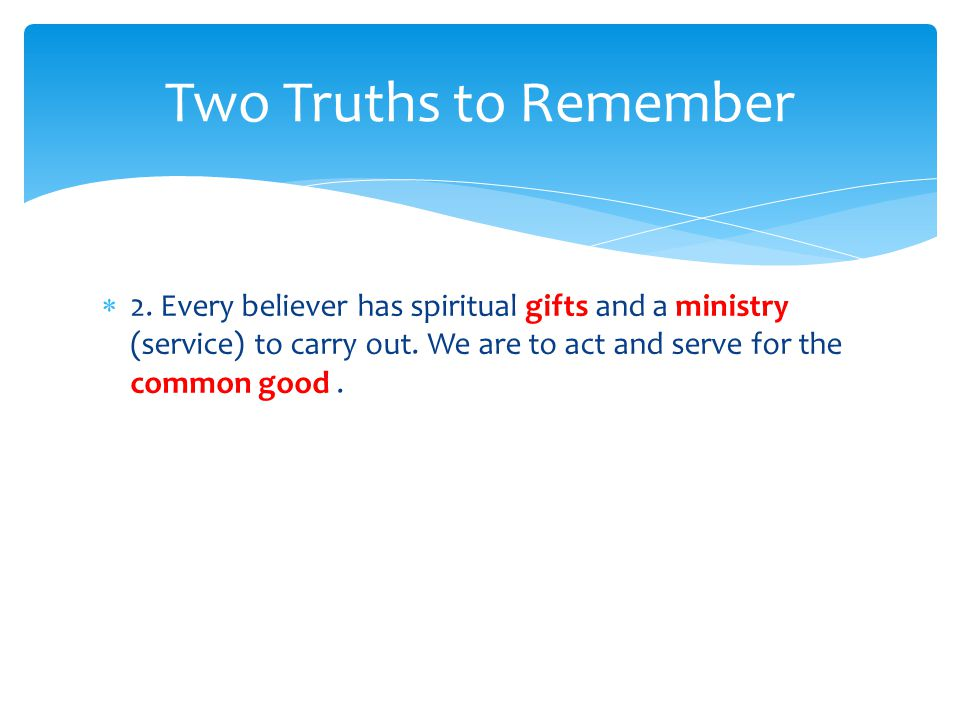 2. Every believer has spiritual gifts and a ministry (service) to carry out.