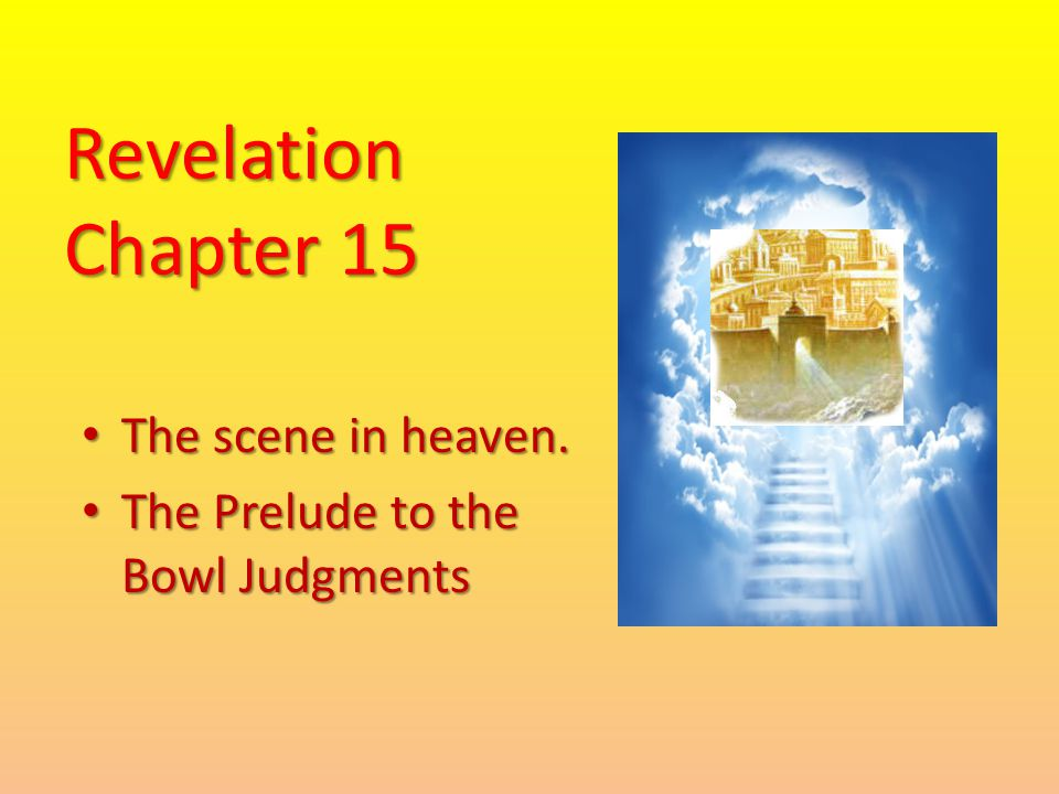 Revelation Chapter 15 The scene in heaven.The scene in heaven.
