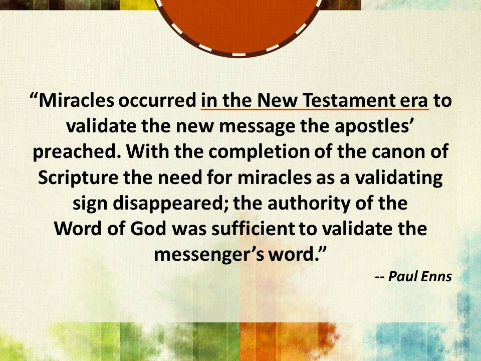 Miracles occurred in the New Testament era to validate the new message the apostles' preached.