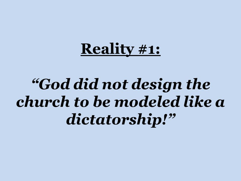 """Reality #1: """"God did not design the church to be modeled like a dictatorship!"""""""