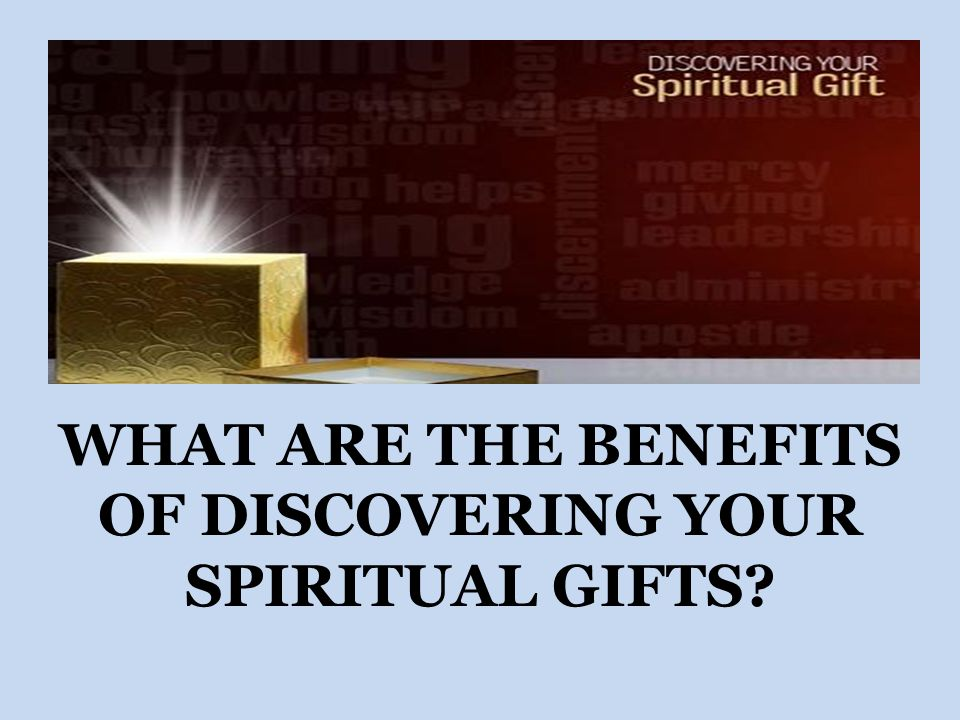 WHAT ARE THE BENEFITS OF DISCOVERING YOUR SPIRITUAL GIFTS?